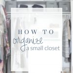 How to Organize a Small Closet - 3 tips for organizing success