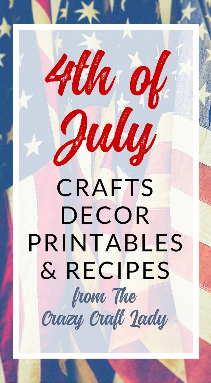 Fourth of July Crafts, Decor, Printables, and Recipes - The Crazy Craft Lady