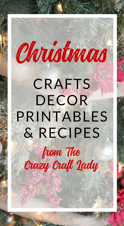 Christmas Crafts, Decor, Printables, and Recipes - The Crazy Craft Lady