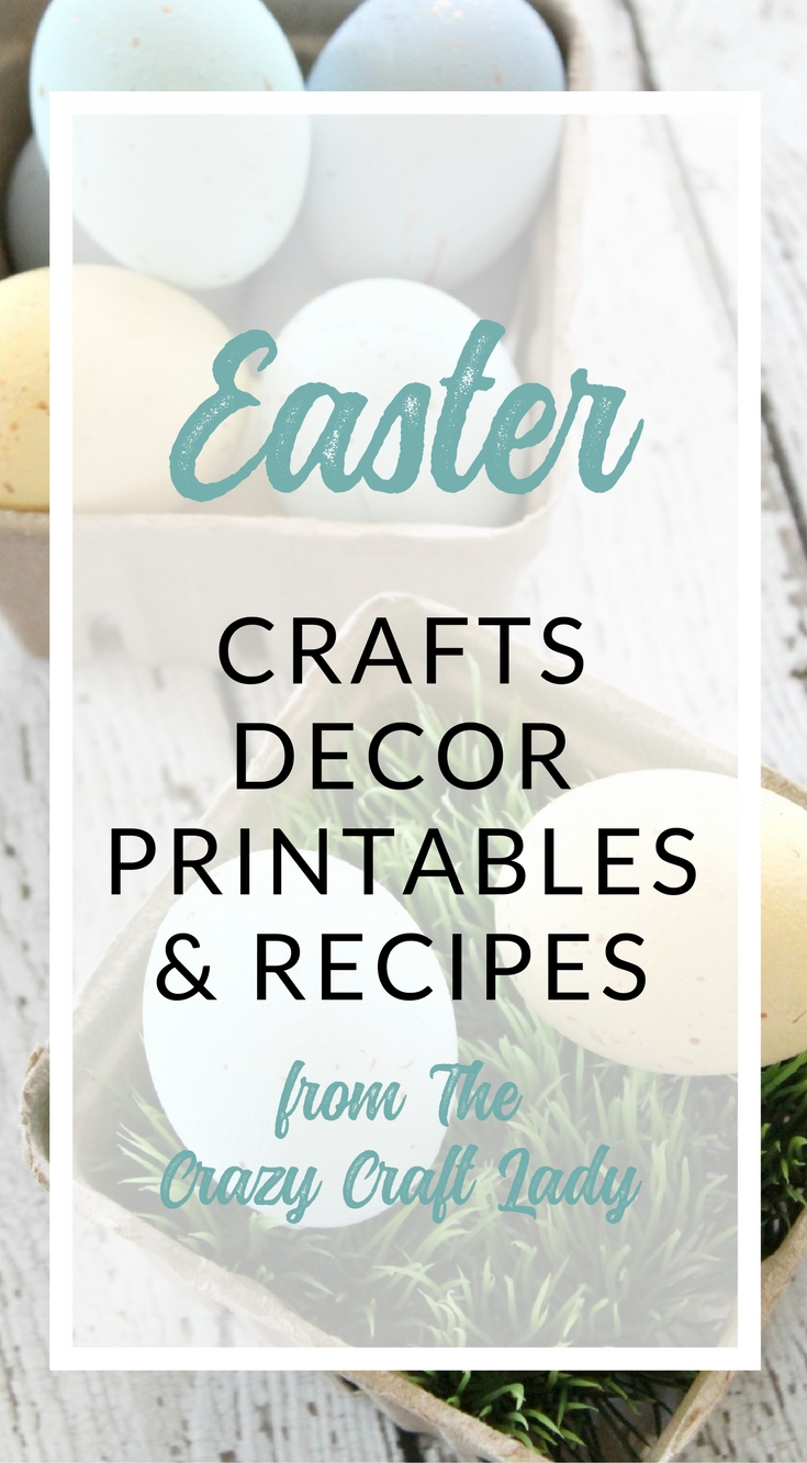 Easter Crafts, Decor, Printables, and Recipes - The Crazy Craft Lady