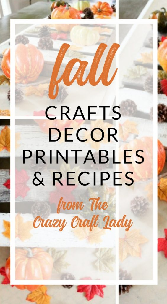 Fall Crafts, Decor, Printables, and Recipes - The Crazy Craft Lady
