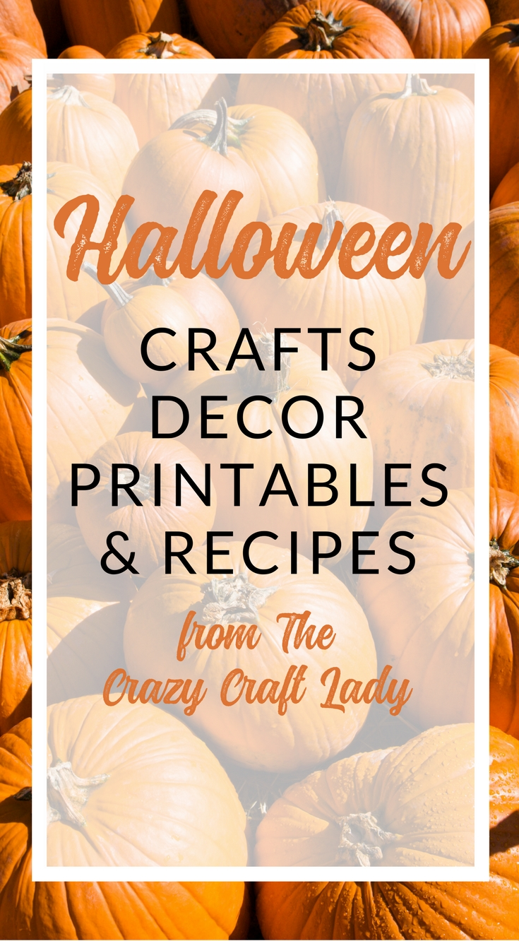Halloween Crafts, Decor, Printables, and Recipes - The Crazy Craft Lady