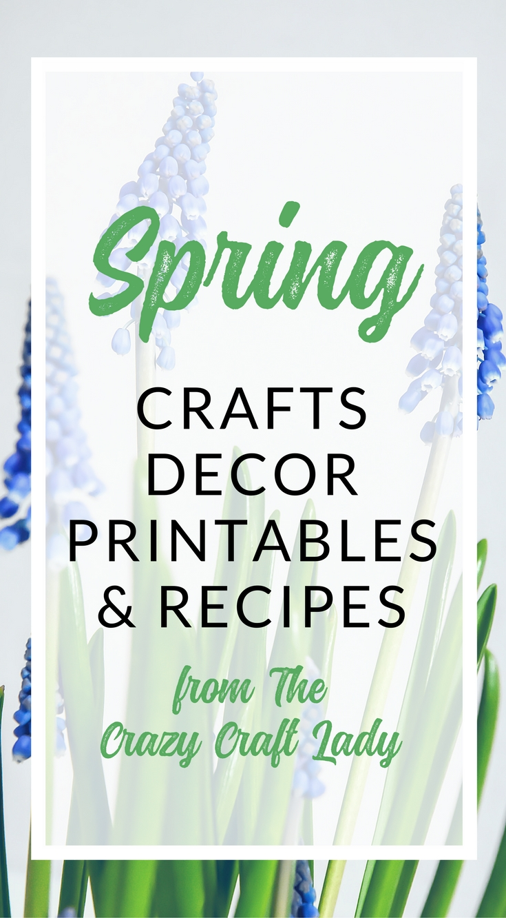 Spring Crafts, Decor, Printables, and Recipes - The Crazy Craft Lady