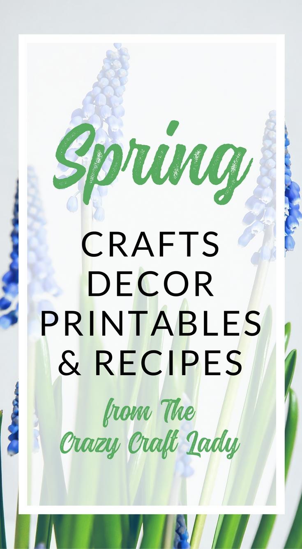 Spring Crafts, Decor, Printables, and Recipes - The Crazy Craft Lady