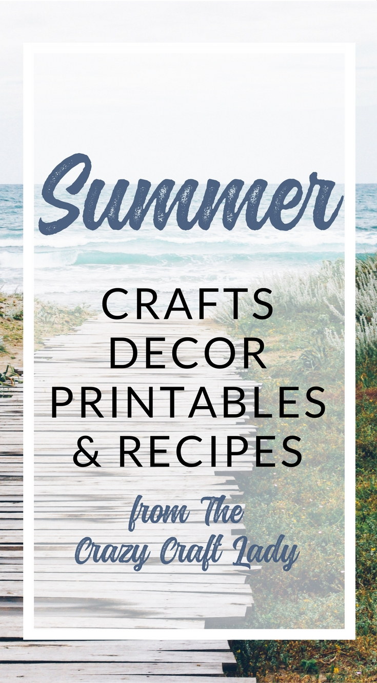 Summer Crafts, Decor, Printables, and Recipes - The Crazy Craft Lady