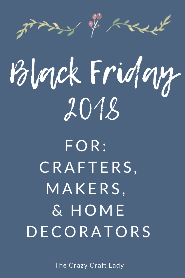 Black Friday 2018 - for crafters, makers, and home decorators