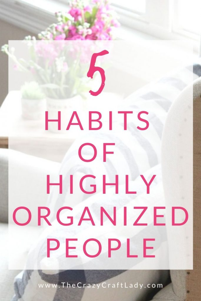 5 Habits of Highly Organized People - Organizing takes commitment and a dedication to a certain type of lifestyle.  Here are 5 habits that have helped me keep a more organized home.